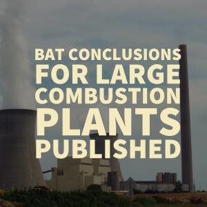 Best Available Techniques Conclusions for Large Combustion Plants have been published