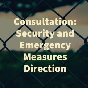 Consultation - Security and Emergency Measures Direction