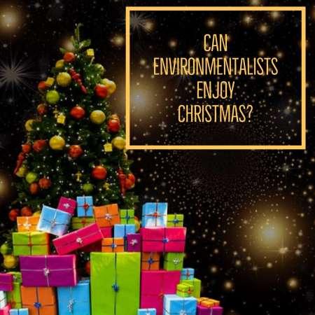 Can Environmentalist enjoy Christmas